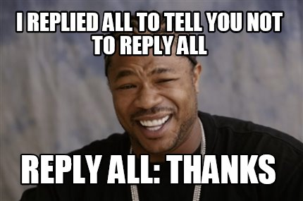 i-replied-all-to-tell-you-not-to-reply-all-reply-all-thanks