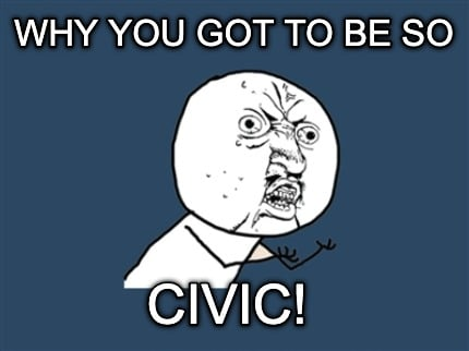 why-you-got-to-be-so-civic