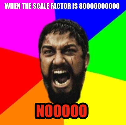 when-the-scale-factor-is-80000000000-nooooo