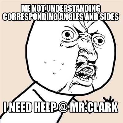 me-not-understanding-corresponding-angles-and-sides-i-need-help-mr.clark