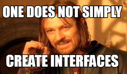 one-does-not-simply-create-interfaces
