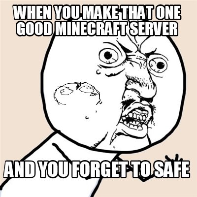 when-you-make-that-one-good-minecraft-server-and-you-forget-to-sa