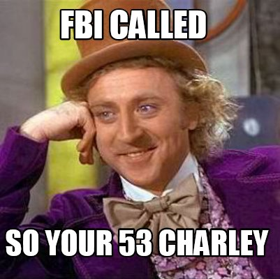 fbi-called-so-your-53-charley