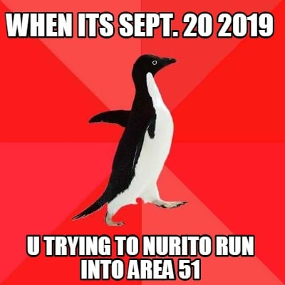 when-its-sept.-20-2019-u-trying-to-nurito-run-into-area-51