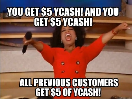 you-get-5-ycash-and-you-get-5-ycash-all-previous-customers-get-5-of-ycash