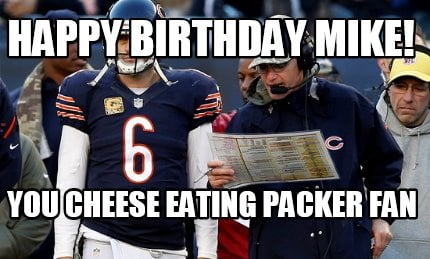 happy-birthday-mike-you-cheese-eating-packer-fan