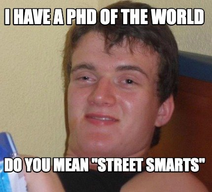 i-have-a-phd-of-the-world-do-you-mean-street-smarts