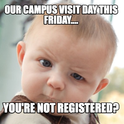 our-campus-visit-day-this-friday....-youre-not-registered
