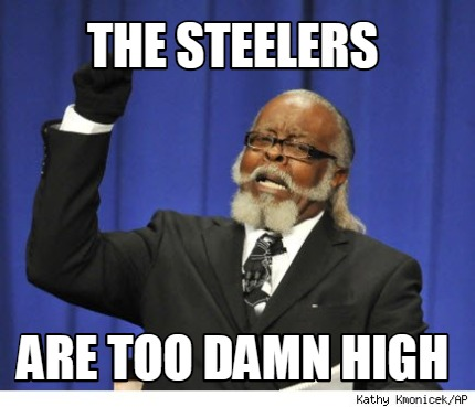 the-steelers-are-too-damn-high