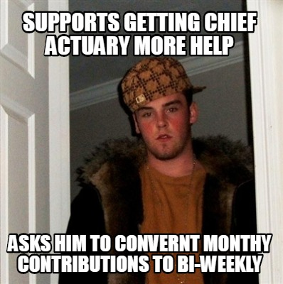 supports-getting-chief-actuary-more-help-asks-him-to-convernt-monthy-contributio