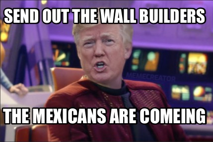 send-out-the-wall-builders-the-mexicans-are-comeing