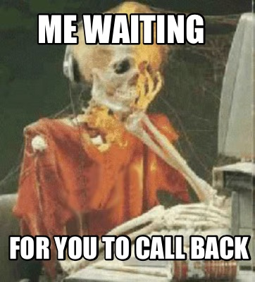 me-waiting-for-you-to-call-back