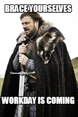 brace-yourselves-workday-is-coming6