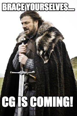 brace-yourselves....-cg-is-coming