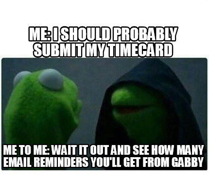 me-i-should-probably-submit-my-timecard-me-to-me-wait-it-out-and-see-how-many-em2