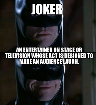 joker-an-entertainer-on-stage-or-television-whose-act-is-designed-to-make-an-aud