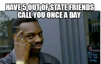have-5-out-of-state-friends-call-you-once-a-day