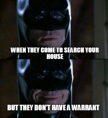 when-they-come-to-search-your-house-but-they-dont-have-a-warrant