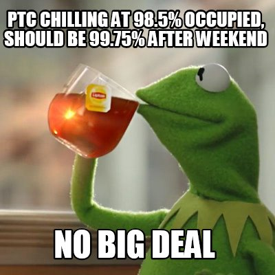 ptc-chilling-at-98.5-occupied-should-be-99.75-after-weekend-no-big-deal