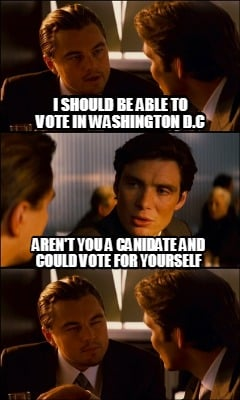 i-should-be-able-to-vote-in-washington-d.c-arent-you-a-canidate-and-could-vote-f