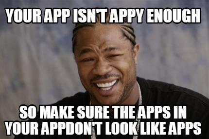 your-app-isnt-appy-enough-so-make-sure-the-apps-in-your-appdont-look-like-apps