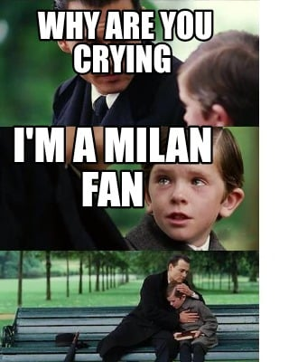 why-are-you-crying-im-a-milan-fan