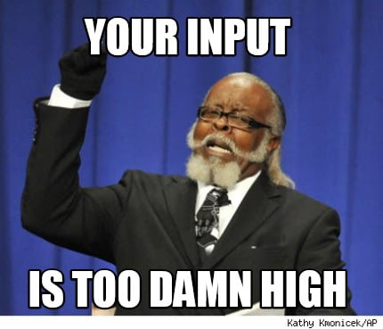 your-input-is-too-damn-high
