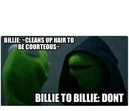 billie-cleans-up-hair-to-be-courteous-billie-to-billie-dont