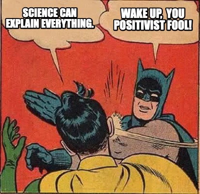 science-can-explain-everything.-wake-up-you-positivist-fool