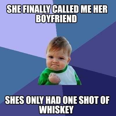 she-finally-called-me-her-boyfriend-shes-only-had-one-shot-of-whiskey