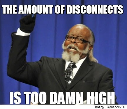 the-amount-of-disconnects-is-too-damn-high