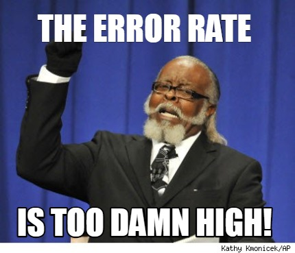the-error-rate-is-too-damn-high0