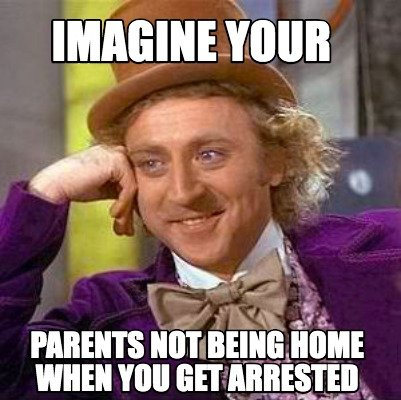 imagine-your-parents-not-being-home-when-you-get-arrested