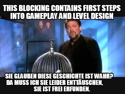 this-blocking-contains-first-steps-into-gameplay-and-level-design-sie-glauben-di