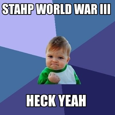stahp-world-war-iii-heck-yeah