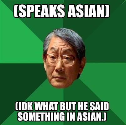speaks-asian-idk-what-but-he-said-something-in-asian