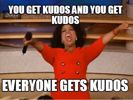 you-get-kudos-and-you-get-kudos-everyone-gets-kudos