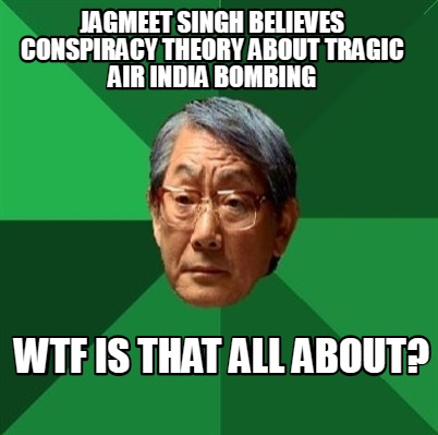 jagmeet-singh-believes-conspiracy-theory-about-tragic-air-india-bombing-wtf-is-t
