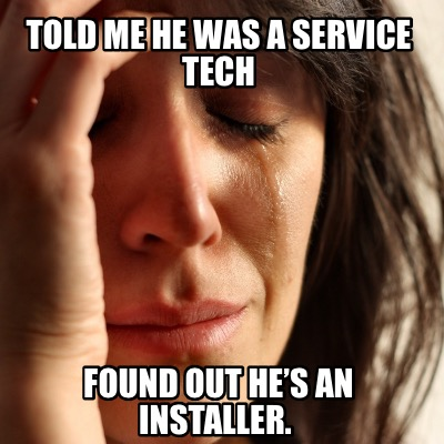 told-me-he-was-a-service-tech-found-out-hes-an-installer