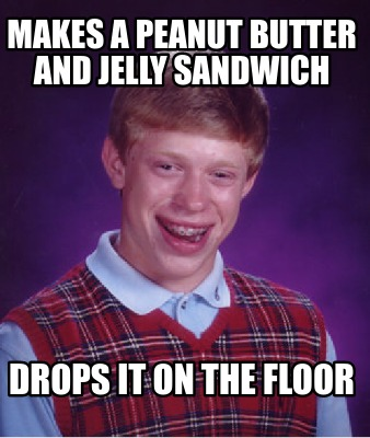 makes-a-peanut-butter-and-jelly-sandwich-drops-it-on-the-floor