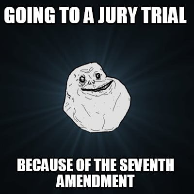 going-to-a-jury-trial-because-of-the-seventh-amendment