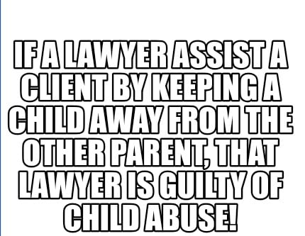 if-a-lawyer-assist-a-client-by-keeping-a-child-away-from-the-other-parent-that-l
