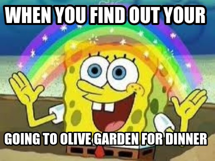 when-you-find-out-your-going-to-olive-garden-for-dinner