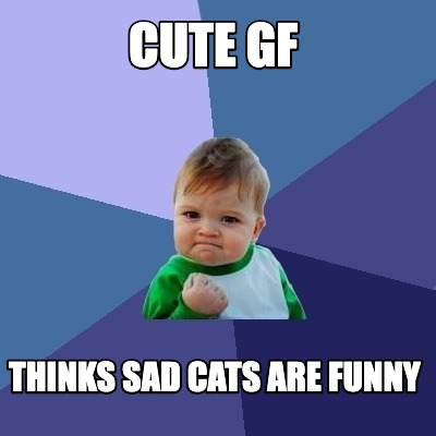 cute-gf-thinks-sad-cats-are-funny