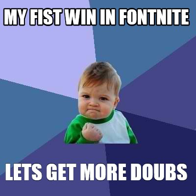 my-fist-win-in-fontnite-lets-get-more-doubs