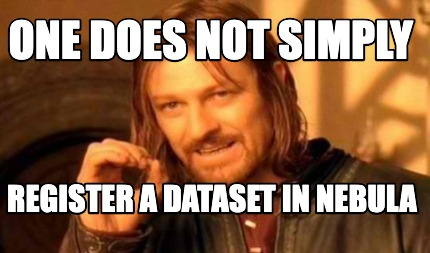 one-does-not-simply-register-a-dataset-in-nebula