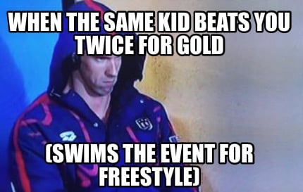 when-the-same-kid-beats-you-twice-for-gold-swims-the-event-for-freestyle
