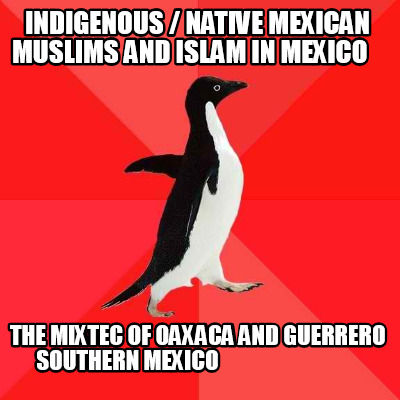 indigenous-native-mexican-muslims-and-islam-in-mexico-the-mixtec-of-oaxaca-and-g