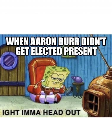 when-aaron-burr-didnt-get-elected-present
