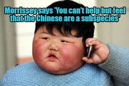 morrissey-says-you-cant-help-but-feel-that-the-chinese-are-a-subspecies